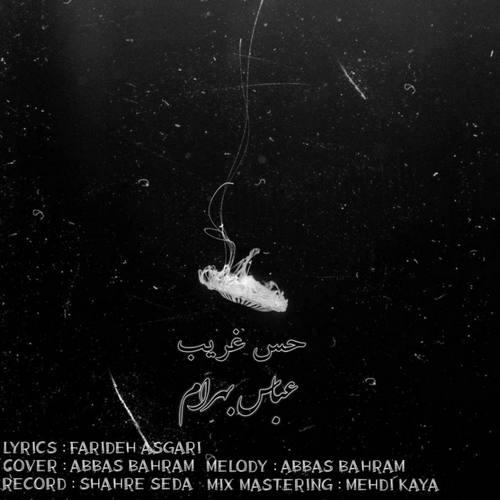 دانلود آهنگ جدید عباس بهرام حس غریب